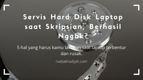 Servis Hard Disk Laptop saat Skripsian, Berhasil Nggak?